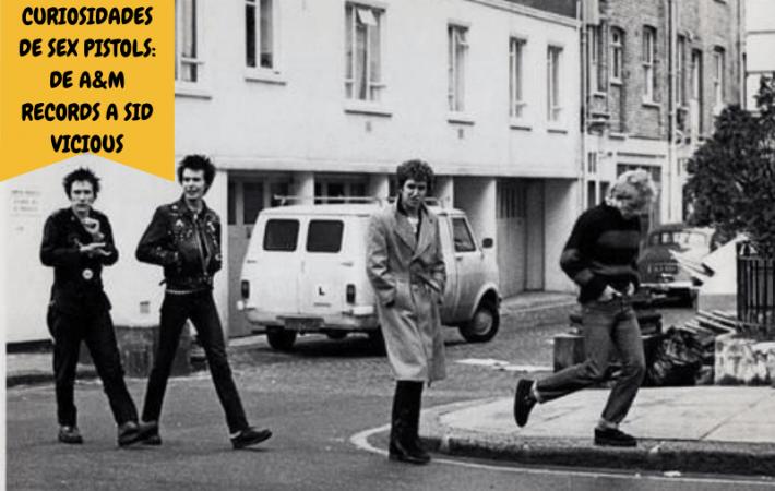 Curiosidades de Sex Pistols de A&M Records a Sid Vicious Sex Pistols Band